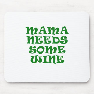Mama Needs Some Wine Mouse Pad