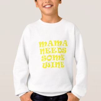 Mama Needs Some Wine Sweatshirt