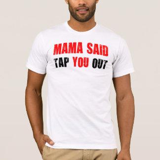 Mama said tap you out - Brazilian Jiu Jitsu T T-Shirt