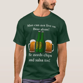 Man can not live on Beer alone! T-Shirt