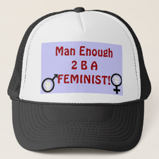Man Enough 2 B A FEMINIST! hat