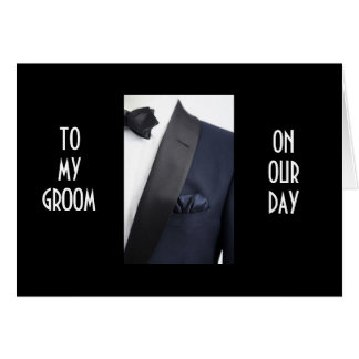 "MAN IN TUX ""TO MY GROOM ON OUR DAY"" CARD"