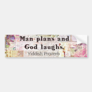 Man plans and God laughs YIDDISH PROVERB Bumper Sticker