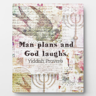 Man plans and God laughs YIDDISH PROVERB Photo Plaques