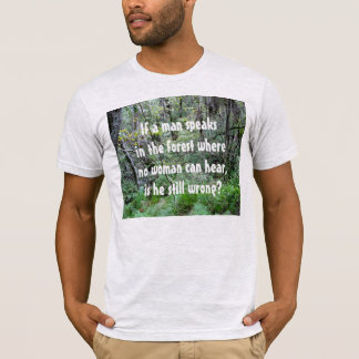 Man Speaks in Forest T-Shirt