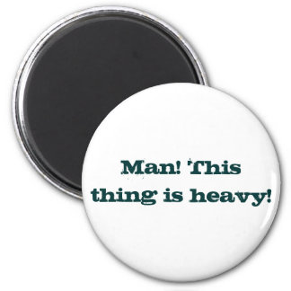 Man! This thing is heavy! 6 Cm Round Magnet