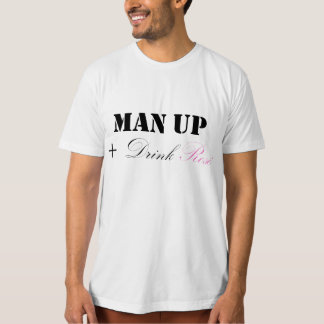 MAN UP AND DRINK ROSÉ T-Shirt