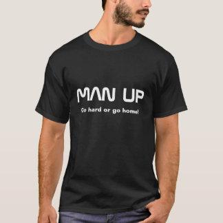 MAN UP, Go hard or go home T-Shirt