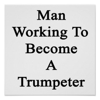 Man Working To Become A Trumpeter Poster