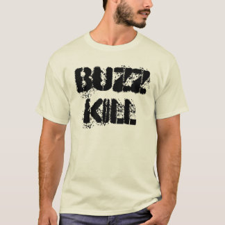 MAN YOURA BUZZ KILL T-Shirt