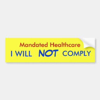 Mandated Healthcare, I WILL, NOT, COMPLY Bumper Sticker