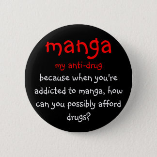 manga, my anti-drug, because when you're addict... 6 cm round badge