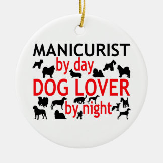Manicurist by Day Dog Lover by Night Ceramic Ornament