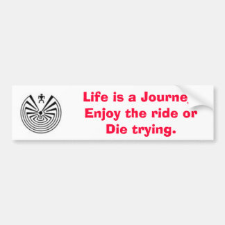maninthemaze2, Life is a Journey. Enjoy the rid... Bumper Sticker