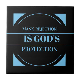 man's rejection is God's protection Tile