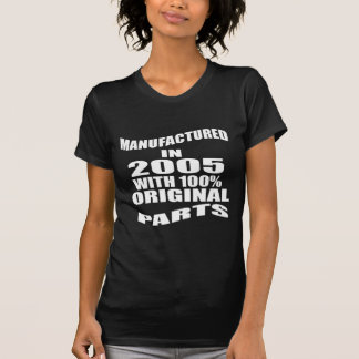 Manufactured  In 2005 With 100 % Original Parts T-Shirt
