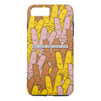 Many Hands Make Light Work iPhone 7 Plus Case