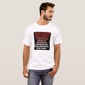 Maple Syrup is Thicker Than Water Funny Tshirt