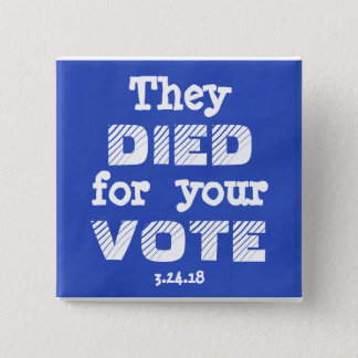 March: They DIED for your VOTE Pin