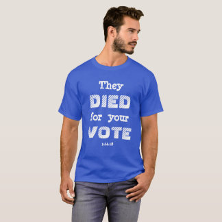 MARCH: They DIED for your VOTE T-Shirt