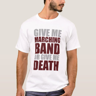 Marching Band or Death T-Shirt