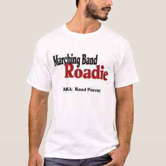 Marching Band Roadie/ Band Parents T-Shirt