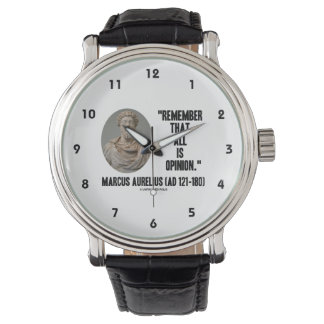 Marcus Aurelius Remember That All Is Opinion Quote Wrist Watch