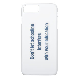 Mark Twain Quote - Don't let schooling interfere … iPhone 7 Plus Case