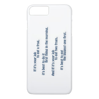 Mark Twain Quote - If it's your job to eat a frog… iPhone 7 Plus Case