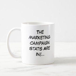 Marketing Campaign Stats Are In!... Coffee Mug