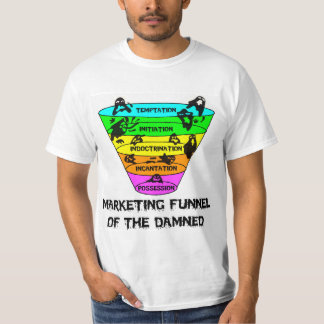 Marketing Funnel of the Damned T-Shirt