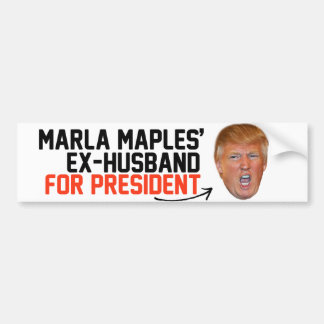 Marla Maples ex-husband for President- Bumper Sticker
