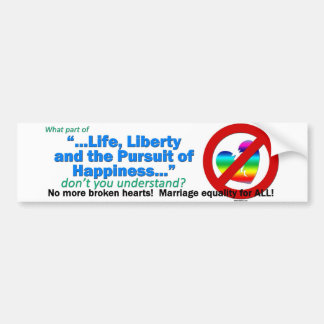 Marriage Equality - Life Liberty Happiness Bumper Sticker