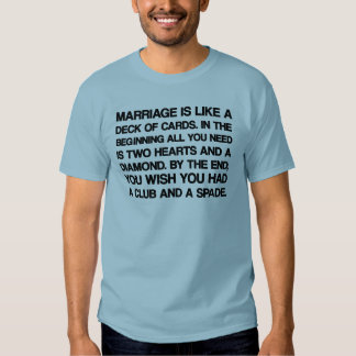 Marriage like a deck of cards tee shirts