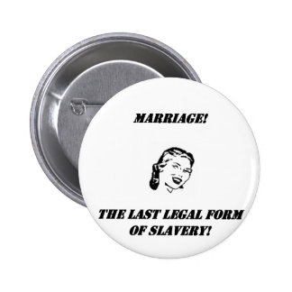 marriage the last legal form of slavery! pinback buttons