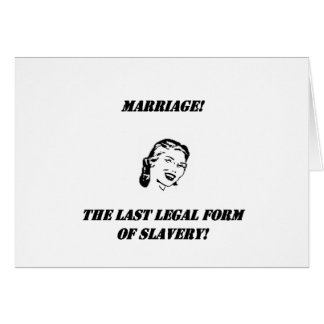 marriage the last legal form of slavery! greeting card