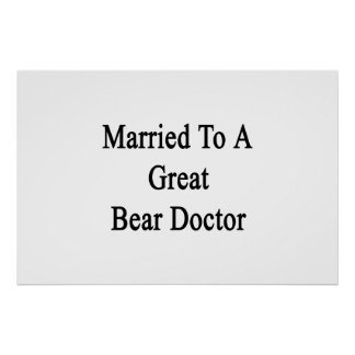 Married To A Great Bear Doctor Print