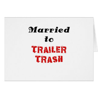 Married to Trailer Trash Card