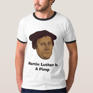 Martin Luther Is A Pimp T-Shirt