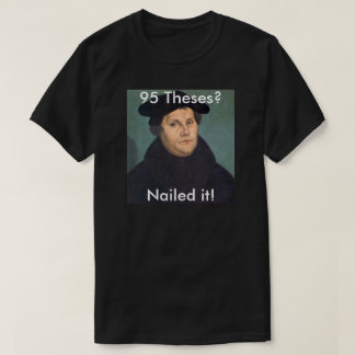 Martin Luther Nailing it! T-Shirt