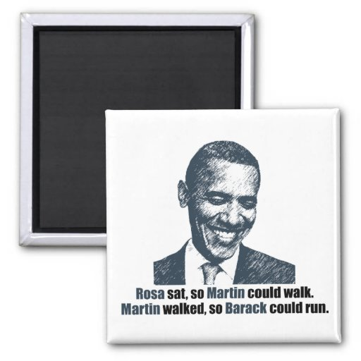 Martin walked so Barack could run. Refrigerator Magnet