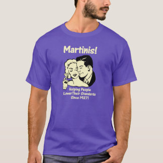 Martinis! Helping Men Lower Their Standards Since T-Shirt