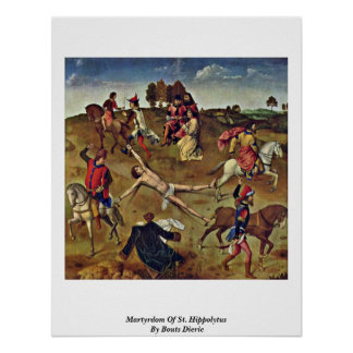 Martyrdom Of St. Hippolytus By Bouts Dieric Poster