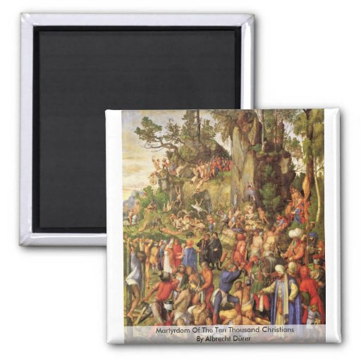 Martyrdom Of The Ten Thousand Christians Magnets