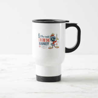 MARVIN THE MARTIAN™- I'm On The Naughty List? Travel Mug