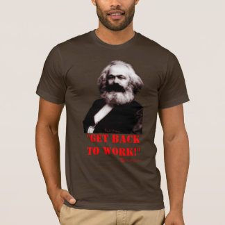 Marx: Get back to work! (Front Only) T-Shirt