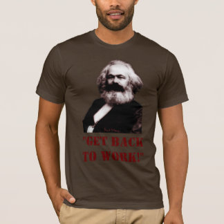 Marx: Get back to work! T-Shirt