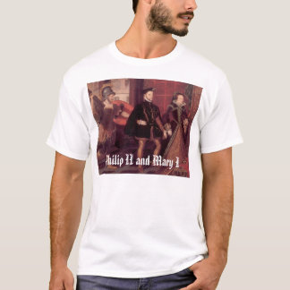 mary1philip2, Philip II and Mary I T-Shirt