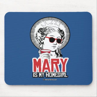 Mary is my Homegirl Mouse Pad