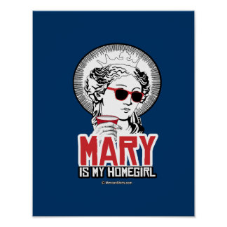 Mary is my Homegirl Poster